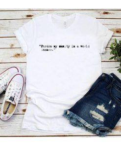 Pardon My Sanity in A World Insane T-Shirt