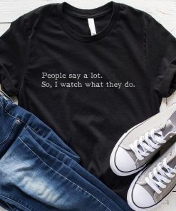 People Say A Lot T-Shirt