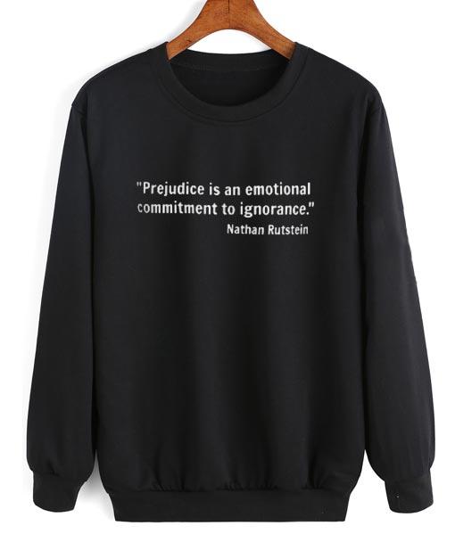 Prejudice is An Emotional Commitment to Ignorance Sweatshirt