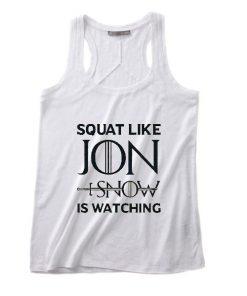 Squat Like Jon Snow Is Watching Summer Tank top