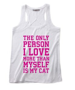 The Only Person I Love More Than Myself Is My Cat Summer Tank top