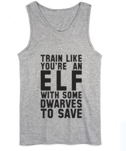 Train Like Your An Elf With Some Dwarves To Save Summer Tank top