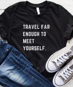 Travel Far Enough To Meet Yourself T-Shirt