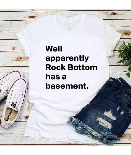 Well Apparently Rock Bottom Has A Basement T-Shirt