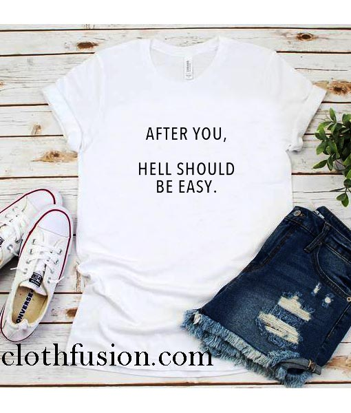 After You Hell Should Be Easy T-Shirt