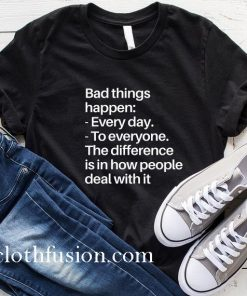 Bad Things Happen T-Shirt