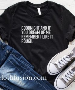 Goodnight And If You Dream Of Me T-Shirt