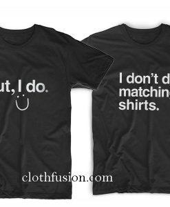 I Don't Do Matching Couple T-Shirt