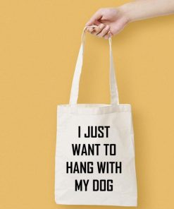 I Just Want To Hang With My Dog Canvas Tote Bag