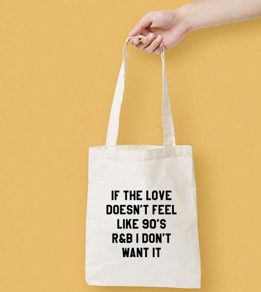 If The Love Doesn't Feel Like 90's Canvas Tote Bag