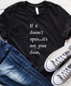 If it Doesn't Open T-Shirt