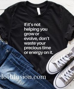 If it's Not Helping You Grow T-Shirt