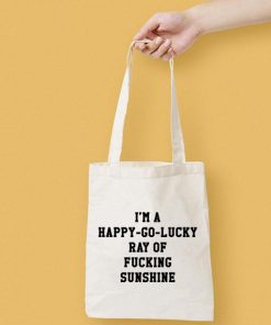 I'm A Happy Go Lucky Ray Of Fucking Sunshine Canvas Tote Bag