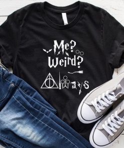 Me Weird Always Potter T-Shirt
