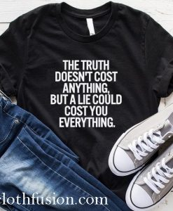 The Truth Doesn't Cost Anything T-Shirt