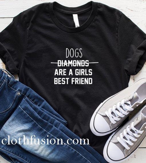 Dogs Are A Girls Best Friend T-Shirt