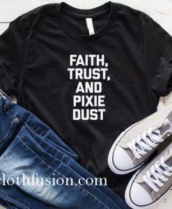 Faith Trust Pixie Dust T-Shirt