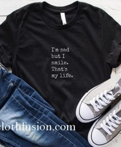 I'm Sad But I Smile T-Shirt