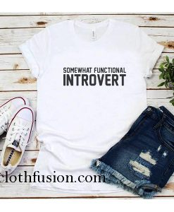 Somewhat Functional Introvert T-Shirt