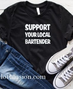 Support Your Local Bartender T-Shirt