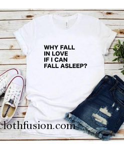 Why Fall in Love if I can Fall asleep T-Shirt