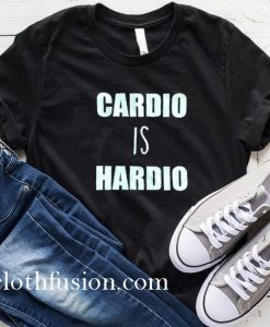 Cardio is Hardio T-Shirt T-Shirt