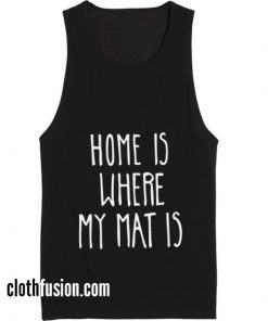 Home Is Where My Mat Is Tank top