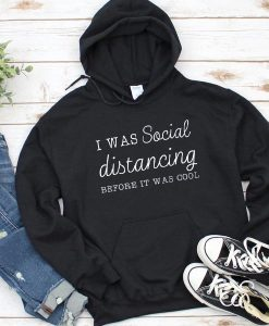 I Was Social Distancing Before it Was Cool Social Distancing Hoodie