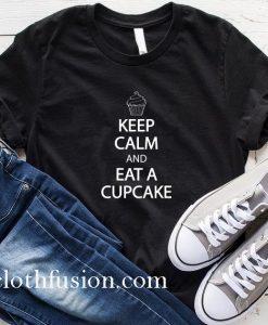 Keep Calm and Eat A Cupcake T-Shirt