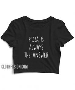 Pizza is Always the Answer Crop Top