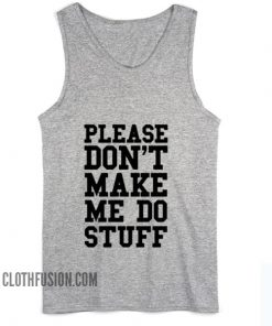 Please Don't Make me do Stuff Tank top