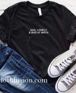 Sad Lonely & Bad at Math T-Shirt