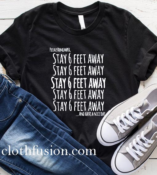 Stay 6 ft Away Social Distancing T-Shirt