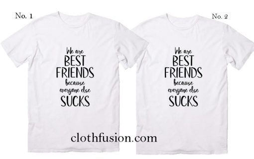 We Are Best Friends Because Everyone Else Sucks T-Shirt