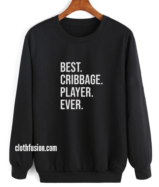 Best Cribbage Player Ever Sweatshirt
