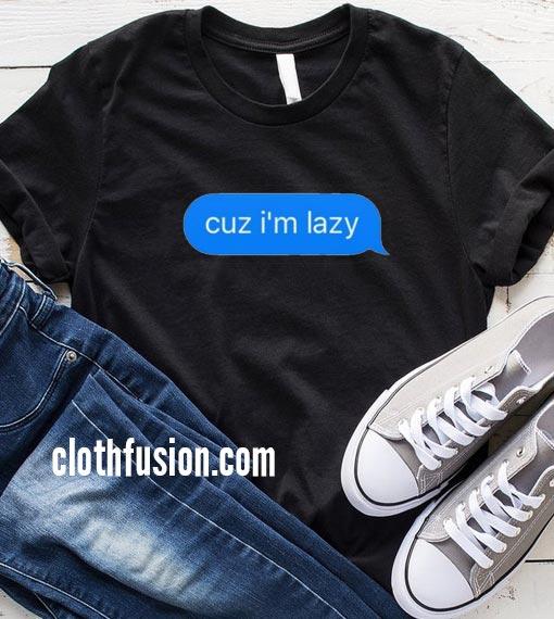 Cuz I'm Lazy T-Shirt