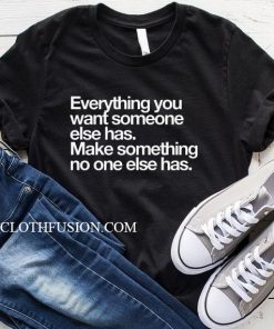 Everything You Want Someone Else Has T-Shirt
