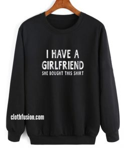 Girlfriend Bought Shirt Sweatshirt