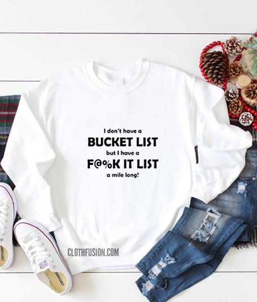 I Don't Have Bucket List Sweatshirt