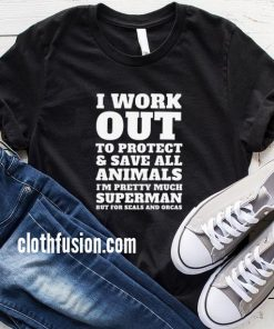 I Work Out To Protect All Animals T-Shirt
