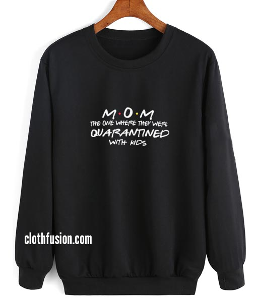Mom The one Where They Were Quarantined With Kids Sweatshirt