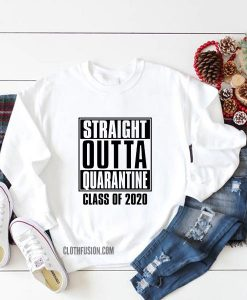 Straight Outta Quarantine Class of 2020 Sweatshirt