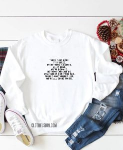 There Is No Hope Sweatshirt