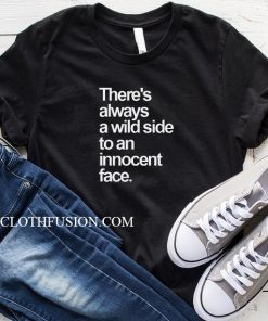 There is Always A Wild Side T-Shirt