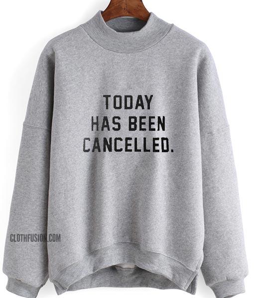 Today Has Been Cancelled Sweatshirt