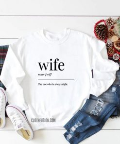 Wife The One Who is Always Right Sweatshirt
