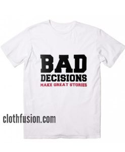 Bad Decisions Funny T-Shirt