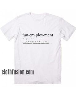 Funemployment Definition T-Shirt