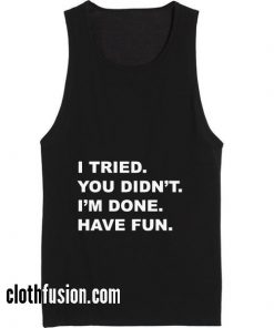 I Tried You Didn't Summer Holiday Tank top