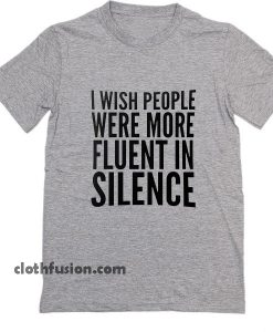 I Wish People Were More Fluent in Silence gr T-Shirt